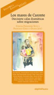 CONCHA FERNÁNDEZ SOTO y FRANCISCO CHECA Y OLMOS (eds.). Los mares de Caronte. Diecisiete calas dramáticas sobre migraciones