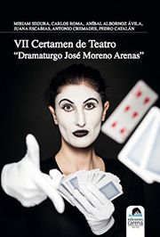 MIRIAM SEGURA (ET AL.). VII Certamen de Teatro «Dramaturgo José Moreno Arenas»