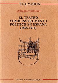 El teatro como instrumento político en España (1895-1914), de Antonio Castellón