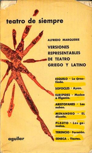 Versiones representables de teatro griego y latino, del crítico Alfredo Marquerie. Ed. Aguilar (1966).