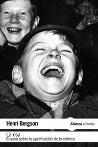 La Risa. Ensayo sobre la significación de lo cómico(de Henri Bergson). Traductor: Guillermo Graíño Ferrer. Alianza Editorial, 2016.