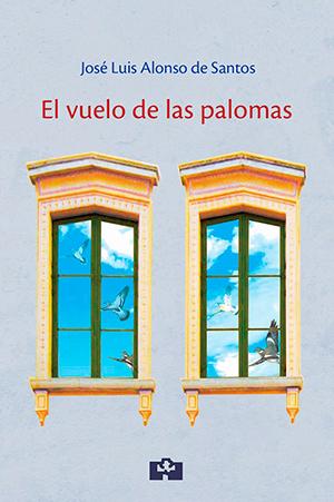 El vuelo de las palomas, de José Luis Alonso de Santos. Editor: Fundación Jorge Guillén, 2017