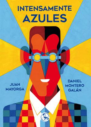 Portada deIntensamente azules. Escritor: Juan Mayorga. Dibujante: Daniel Montero Galán. Ediciones La uÑa RoTa. Colección Libros Robados (2018).
