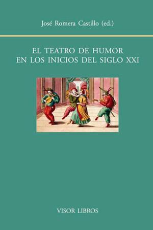 El teatro de humor en los inicios del siglo XXI José Romera Castillo (editor) con la colaboración de Francisco Gutiérrez Carbajo y Marina Sanfilippo.