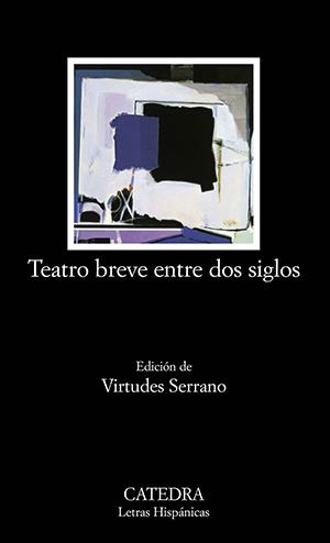 Virtudes Serrano (2004). Teatro breve entre dos siglos: Antología. Editorial Cátedra.