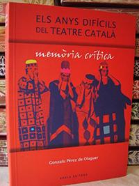 nzalo Pérez de Olaguer.Els anys difícils del Teatre Català.Tarragona. Arola Editors, 2008.