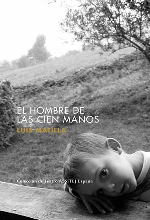 El hombre de las cien manos, de Luis Matilla. Colección Teatro ASSITEJ-España.