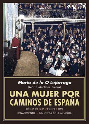 Una mujer por caminos de España, de María de la O Lejárraga. Edición de Juan Aguilera Sastre. Editorial Renacimiento, 2019.